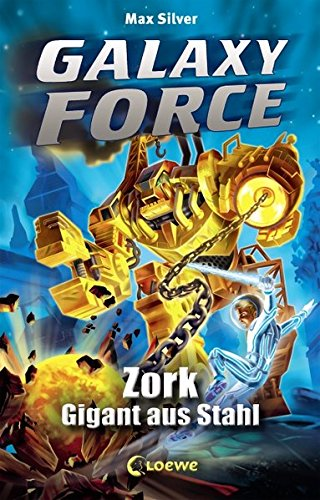 Preisvergleich Produktbild Galaxy Force – Zork, Gigant aus Stahl: Band 6