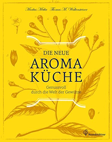 Preisvergleich Produktbild Die neue Aromaküche - Genussvoll durch die Welt der Gewürze
