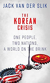 THE KOREAN CRISIS: One People, Two Nations, A World On The Brink (English Edition) di [Van Der Slik, Jack]