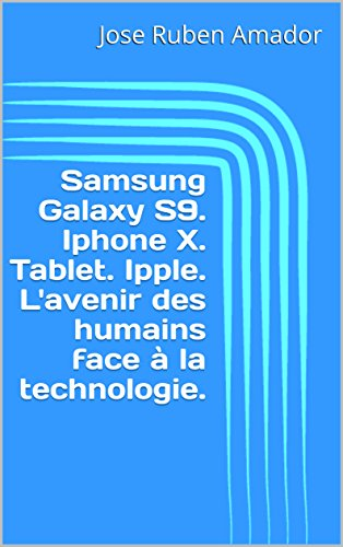 Samsung Galaxy S9. Iphone X. Tablet. Ipple. L'avenir des humains face  la technologie.