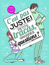 C'est pas juste ! : Petits tracas, grandes questions ? Toutes les solutions !