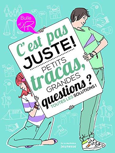 C'est pas juste ! : petits tracas, grandes questions?, toutes les solutions !