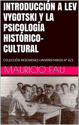 INTRODUCCIÓN A LEV VYGOTSKI Y LA PSICOLOGÍA HISTÓRICO-CULTURAL: COLECCIÓN RESÚMENES UNIVERSITARIOS Nº 423