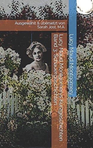 Lucy Maud Montgomerys Kurzgeschichten Band 3: Schauergeschichten: Ausgewählt & übersetzt von Sarah Jost, M.A.