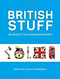 British Stuff: 101 Objects That Make Britain Great - Kamila Kasperowicz, Geoff Hall