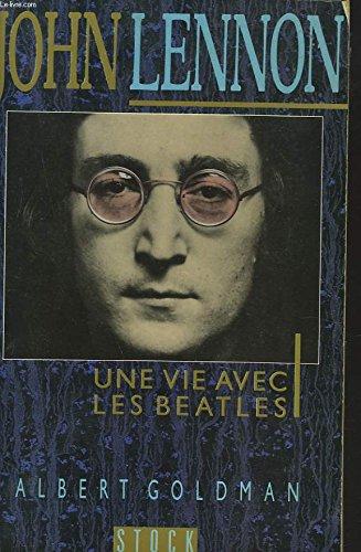 John Lennon : Une vie avec les Beatles par Albert Goldman