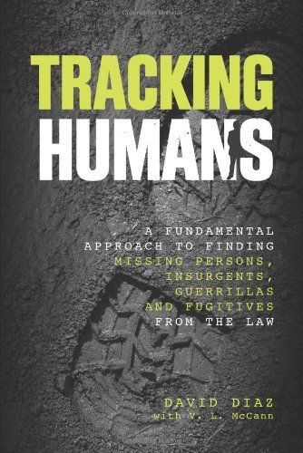Tracking Humans: A Fundamental Approach to Finding Missing Persons, Insurgents, Guerrillas, and Fugitives from the Law by Diaz, David, Mccann, V. L. (2013) Paperback