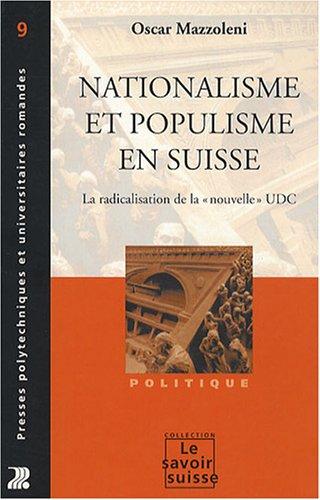 Nationalisme et populisme en Suisse: La radicalisation de la «nouvelle» UDC par Oscar Mazzoleni