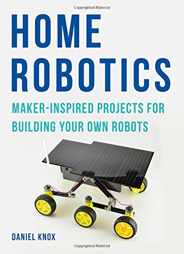 Home Robotics: Maker-Inspired Projects For Building Your Own Robots por Daniel Knox