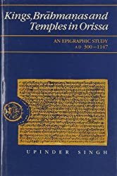 Kings, Brahmanas, and Temples in Orissa: An Epigraphic Study AD 300-1147