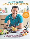 How to Eat Better: How to Shop, Store & Cook to Make Any Food a Superfood (print edition)