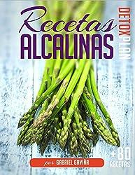 Recetas Alcalinas Detox Plan: Más de 80 Recetas Alcalinas para tu Dieta Alcalina y un detallado plan de Menús (4 semanas) (Spanish Edition)