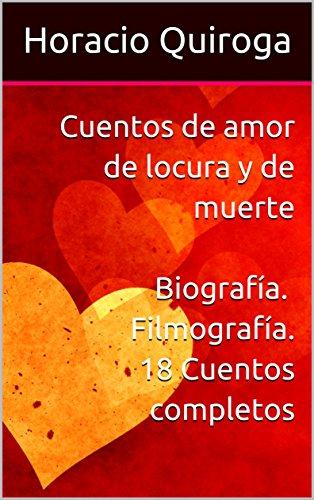 Cuentos de amor de locura y de muerte (Anotado) eBook: Quiroga ...