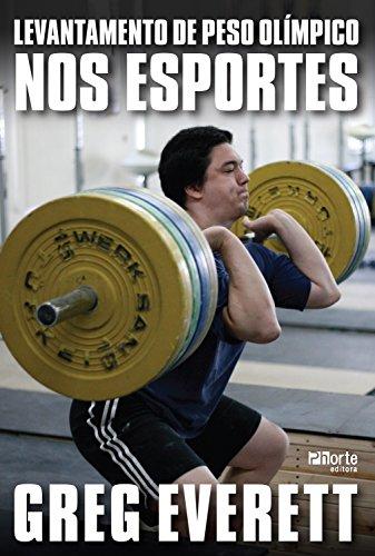 Levantamento de peso olímpico nos esportes (Portuguese Edition) por Greg Everett