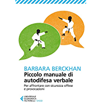 Piccolo manuale di autodifesa verbale: Per affrontare con sicurezza offese e provocazioni (Universale economica. Saggi…
