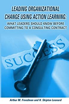 Leading organizational change using action learning (English Edition) di [Freedman, Arthur M., Leonard, H. Skipton]