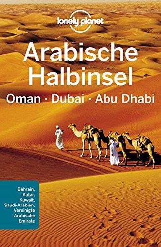 Preisvergleich Produktbild Lonely Planet Reiseführer Arabische Halbinsel, Oman, Dubai, Abu Dhabi (Lonely Planet Reiseführer Deutsch)
