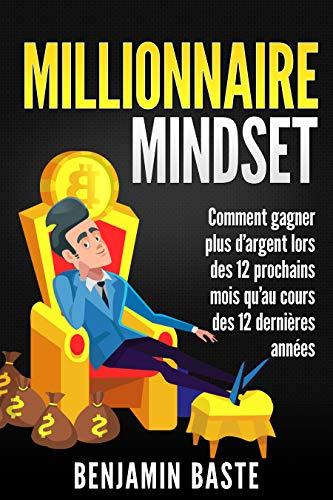 Couverture du livre Millionnaire Mindset : Comment gagner plus d'argent lors des 12 prochains mois qu'au cours des 12 dernières années: (BONUS : INCLUS 1 HEURE DE FORMATION OFFERTE)
