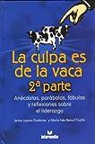 La Culpa Es de la Vaca 2 Parte: Anecdotas, Parabolas, Fabulas y Reflexiones Sobre el Liderazgo