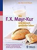 Die F.X. Mayr-Kur und danach gesünder leben: Richtig entschlacken, den Darm sanieren und die passende Ernährung für sich entdecken
