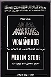 Ancient Mirrors of Womanhood: Our Goddess and Heroine Heritage