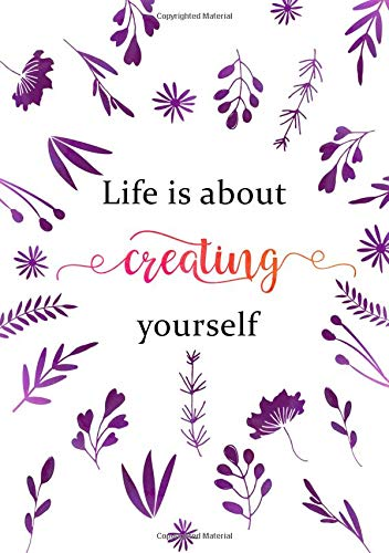 Life Is about Creating Yourself: Lined Notebook A5 | Medium Decorative Journal with Date on Top | Floral Design Purple White