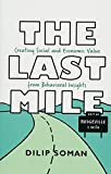 The Last Mile: Creating Social and Economic Value from Behavioral Insights (Rotman-Utp Publishing)