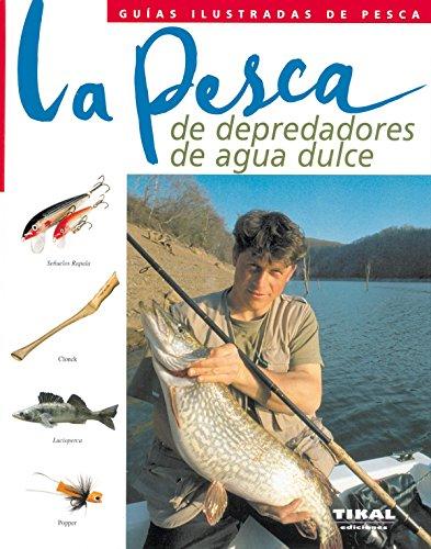 Pesca De Depredadores De Agua Dulce, La (Guías Ilustradas De Pesca) por Pascal (dir.) Durantel