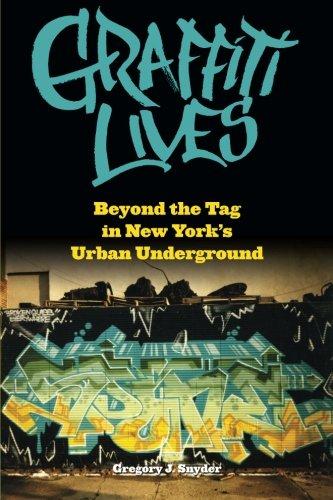 Graffiti Lives: Beyond the Tag in New York's Urban Underground (Alternative Criminology)