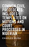 COMMON CIVIL PRECEDENTS:  INCLUDES TEMPLATES ON MOTIONS AND COURT PROCESSES IN NIGERIA (English Edition)