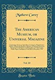 The American Museum, or Universal Magazine, Vol. 10: Containing, Essays on Agriculture, Commerce, Manufactures, Politics, Morals and Manners; Sketches ... Law Information, Public Papers, Intelli