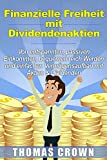 Finanzielle Freiheit mit Dividendenaktien - Von entspannten, passiven Einkommen,...