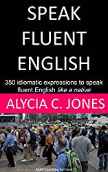 Speak Fluent English: 350 idiomatic expressions to speak English like a native (English Edition)