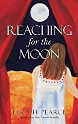Reaching for the Moon by Lucy H. Pearce (2015-09-13)