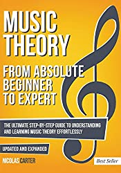 Music Theory: From Beginner to Expert - The Ultimate Step-By-Step Guide to Understanding and Learning Music Theory Effortlessly: Volume 1 (With Audio Examples)