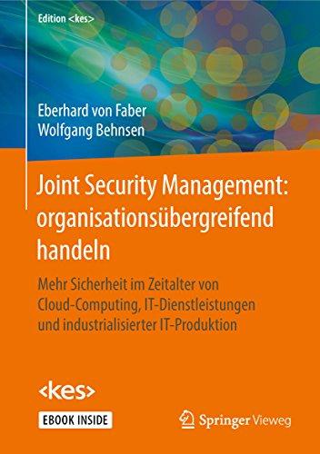 Joint Security Management: organisationsübergreifend handeln: Mehr Sicherheit im Zeitalter von Cloud-Computing, IT-Dienstleistungen und industrialisierter IT-Produktion (Edition <kes>)