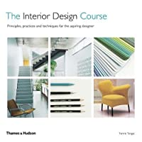 The Interior Design Course: Principles, Practice and Techniques for the Aspiring Designer by Thames and Hudson Ltd