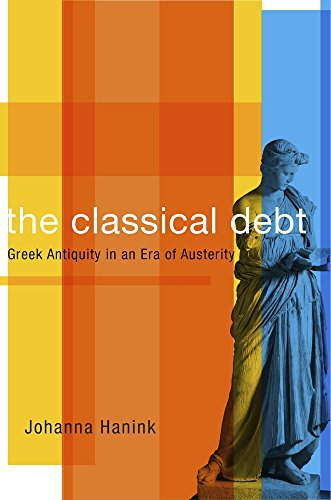 The Classical Debt: Greek Antiquity in an Era of Austerity