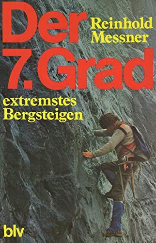 Der 7. Grad. Extremstes Bergsteigen. Technik, Training, Erlebnis.