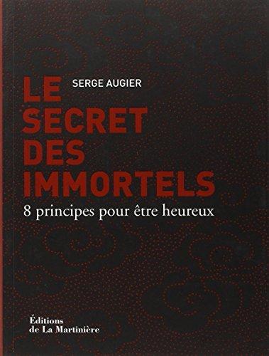 Le Secret des immortels. 8 principes pour être heureux par Serge Augier