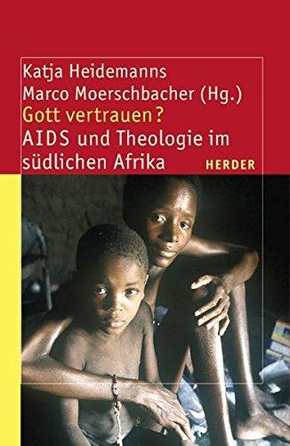 Gott vertrauen?: AIDS und Theologie im südlichen Afrika (Theologie der Dritten Welt)