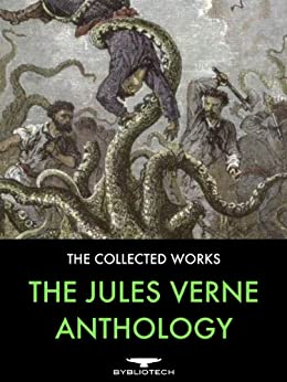 The Jules Verne Anthology: 45 Complete Works, Including 29 Voyages Extraordinaires, 6 Other Novels, 9 Short Stories and 1 Non-Fiction. by [Verne, Jules]