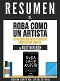 """Resumen De """"Roba Como Un Artista: Las 10 Cosas Que Nadie Te Ha Dicho Acerca De Ser Creativo - De Austin Kleon"""""""