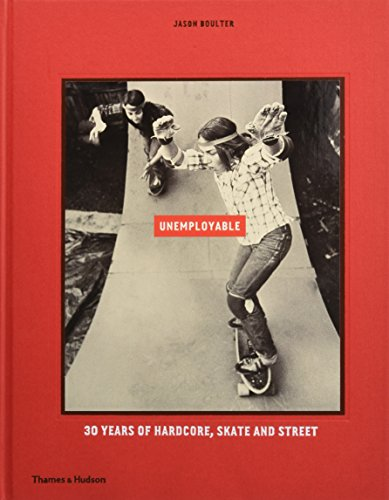 Unemployable: 30 Years of Hardcore, Skate and Street por Jason Boulter