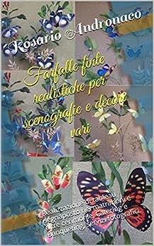 Farfalle finte realistiche per scenografie e decori vari: Realizzazione di tableau segnaposto nei matrimoni e altre cerimonie, Catering e Banqueting, servizi fotografici. di [Andronaco, Rosario]