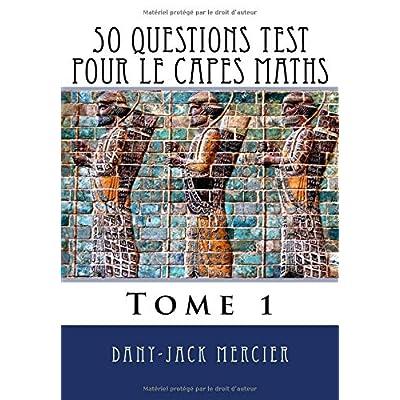 50 questions test pour le CAPES maths - Tome 1