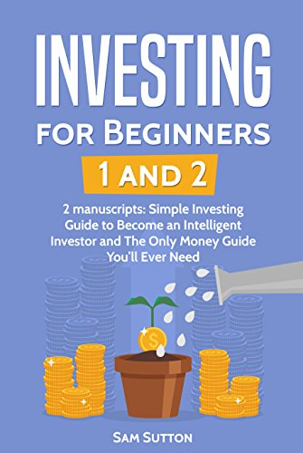 Investing for Beginners: 2 Manuscripts: Simple Investing Guide to Become an Intelligent Investor and The Only Money Guide You'll Ever Need (English Edition)