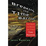 Breaking the Time Barrier: The Race to Build the First Time Machine