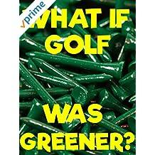 What if Golf was Greener? [OV]