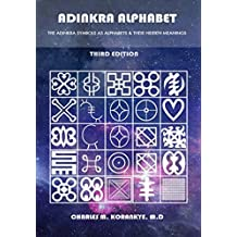 Adinkra Alphabet, Third Edition: The Adinkra Symbols As Alphabets & Their Hidden Meanings (English Edition)